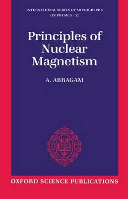 The Principles of Nuclear Magnetism - International Series of Monographs on Physics 32 (Paperback)