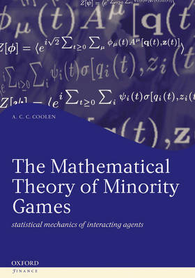 The Mathematical Theory of Minority Games: Statistical mechanics of interacting agents - Oxford Finance Series (Hardback)