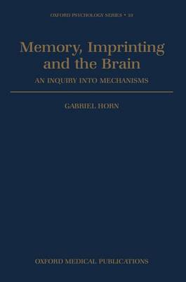 Memory, Imprinting, and the Brain: An Inquiry into Mechanisms - Oxford Psychology Series 10 (Paperback)