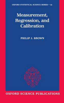 Measurement, Regression, and Calibration - Oxford Statistical Science Series 12 (Hardback)