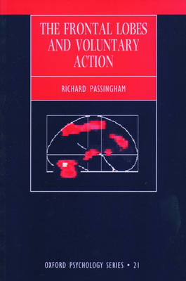 The Frontal Lobes and Voluntary Action - Oxford Psychology Series 21 (Paperback)