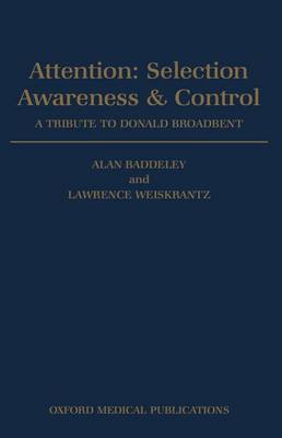 Attention: Selection, Awareness, and Control: A Tribute to Donald Broadbent (Paperback)