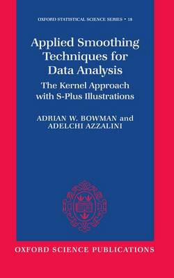 Applied Smoothing Techniques for Data Analysis: The Kernel Approach with S-Plus Illustrations - Oxford Statistical Science Series 18 (Hardback)