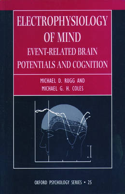 Electrophysiology of Mind: Event-related Brain Potentials and Cognition - Oxford Psychology Series 25 (Paperback)