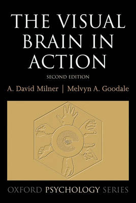 The Visual Brain in Action - Oxford Psychology Series 27 (Paperback)