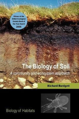 The Biology of Soil: A community and ecosystem approach - Biology of Habitats (Paperback)