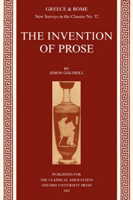 The Invention of Prose - New Surveys in the Classics 32 (Paperback)
