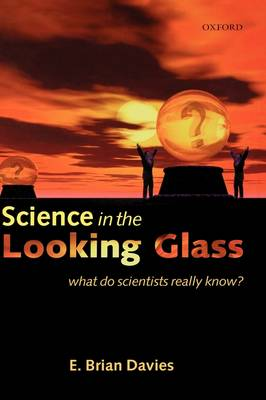 Science in the Looking Glass: What Do Scientists Really Know? (Hardback)