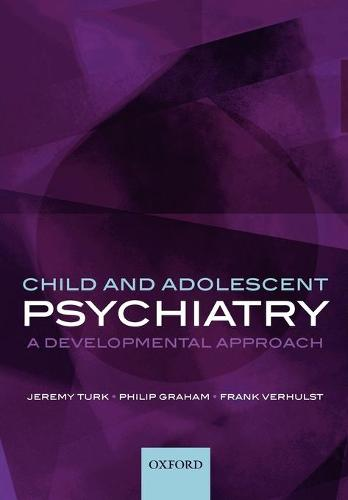 Child and Adolescent Psychiatry: A developmental approach (Paperback)