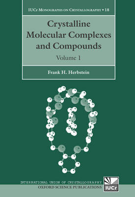 Crystalline Molecular Complexes and Compounds: Structures and Principles - International Union of Crystallography Monographs on Crystallography 18
