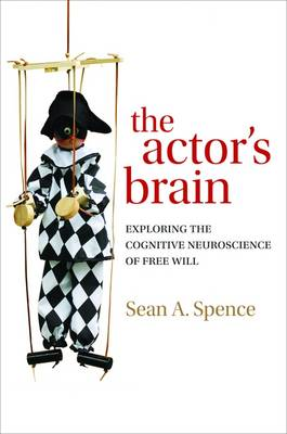 The actor's brain: Exploring the cognitive neuroscience of free will (Hardback)