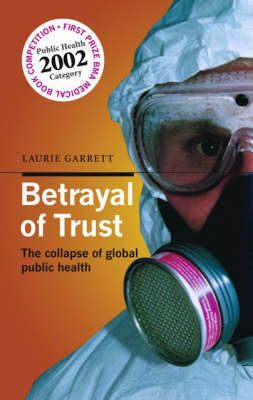 Betrayal of Trust: The collapse of global public health (Paperback)