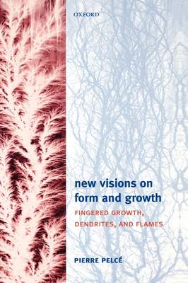 New Visions on Form and Growth: Digitation, dendrites, and flames (Hardback)