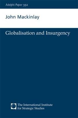 Globalisation and Insurgency - Adelphi series (Paperback)
