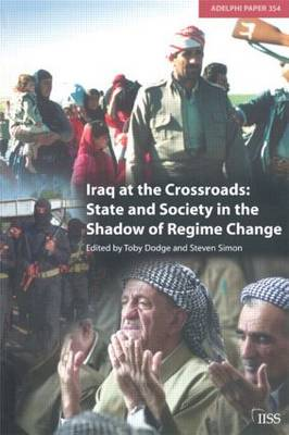 Iraq at the Crossroads: State and Society in the Shadow of Regime Change - Adelphi series (Paperback)