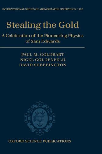 Stealing the Gold: A celebration of the pioneering physics of Sam Edwards - International Series of Monographs on Physics 126 (Hardback)