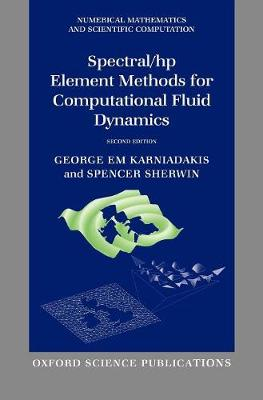 Spectral/hp Element Methods for Computational Fluid Dynamics: Second Edition - Numerical Mathematics and Scientific Computation (Hardback)