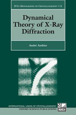 Dynamical Theory of X-Ray Diffraction - International Union of Crystallography Monographs on Crystallography 11 (Paperback)