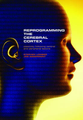 Reprogramming the Cerebral Cortex: Plasticity following central and peripheral lesions (Hardback)