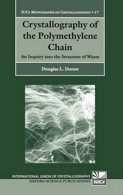 Crystallography of the Polymethylene Chain: An Inquiry into the Structure of Waxes - International Union of Crystallography Monographs on Crystallography 17 (Hardback)