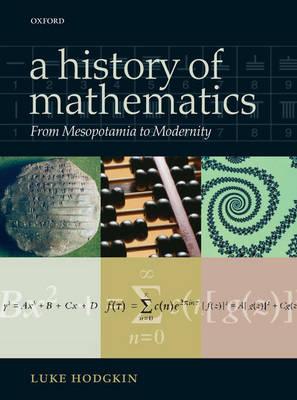 A History of Mathematics: From Mesopotamia to Modernity (Hardback)