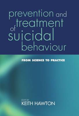 Prevention and Treatment of Suicidal Behaviour:: From science to practice (Hardback)
