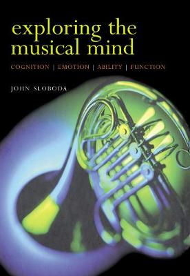 Exploring the Musical Mind: Cognition, emotion, ability, function (Hardback)