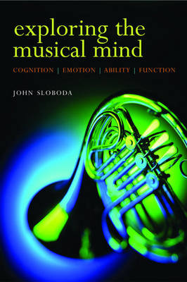 Exploring the Musical Mind: Cognition, emotion, ability, function (Paperback)
