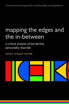 Mapping the Edges and the In-between: A critical analysis of Borderline Personality Disorder - International Perspectives in Philosophy & Psychiatry (Paperback)