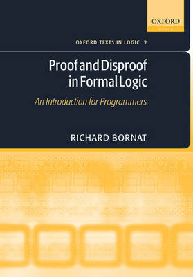 Proof and Disproof in Formal Logic - OXFORD TEXTS IN LOGIC 2 (Hardback)