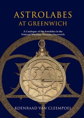 Astrolabes at Greenwich: A Catalogue of the Astrolabes in the National Maritime Museum (Hardback)