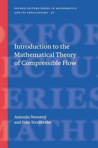 Introduction to the Mathematical Theory of Compressible Flow - Oxford Lecture Series in Mathematics and Its Applications 27 (Hardback)