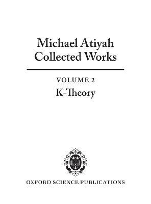 Michael Atiyah Collected Works: Volume 2: K-Theory (Hardback)