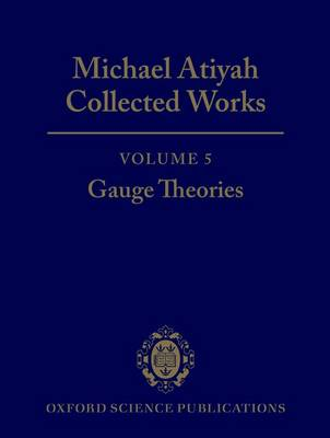 Michael Atiyah Collected works: Volume 5: Gauge Theories (Hardback)