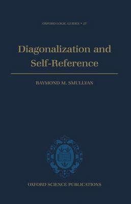 Diagonalization and Self-Reference - Oxford Logic Guides 27 (Hardback)