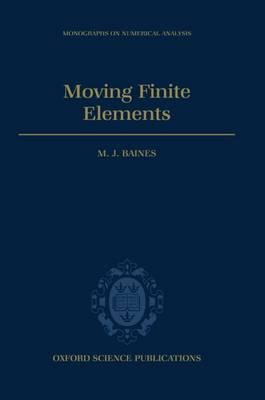 Moving Finite Elements - Monographs on Numerical Analysis (Hardback)