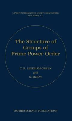 The Structure of Groups of Prime Power Order - London Mathematical Society Monographs 27 (Hardback)