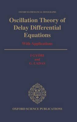 Oscillation Theory of Delay Differential Equations: With Applications - Oxford Mathematical Monographs (Hardback)