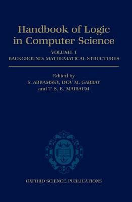Handbook of Logic in Computer Science: Volume 1. Background: Mathematical Structures - Handbook of Logic in Computer Science (Hardback)