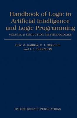 Handbook of Logic in Artificial Intelligence and Logic Programming: Volume 2: Deduction Methodologies - Handbook of Logic in Artificial Intelligence and Logic Programming (Hardback)