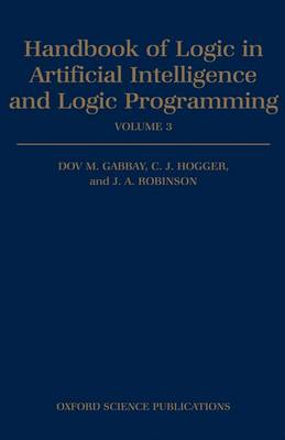 Handbook of Logic in Artificial Intelligence and Logic Programming: Volume 3: Nonmonotonic Reasoning and Uncertain Reasoning - Handbook of Logic in Artificial Intelligence and Logic Programming (Hardback)