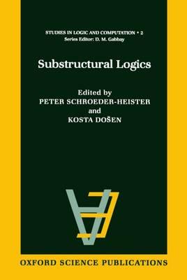 Substructural Logics - Studies in Logic and Computation 2 (Hardback)