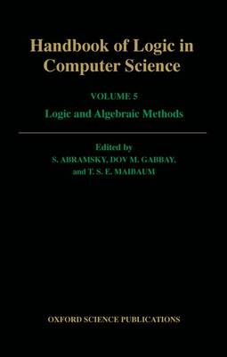 Handbook of Logic in Computer Science: Volume 5. Algebraic and Logical Structures - Handbook of Logic in Computer Science (Hardback)
