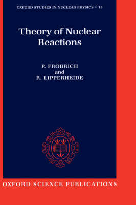 Theory of Nuclear Reactions - Oxford Studies in Nuclear Physics 18 (Hardback)