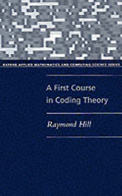 A First Course in Coding Theory - Oxford Applied Mathematics and Computing Science Series (Paperback)