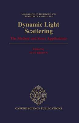 Dynamic Light Scattering: The Method and Some Applications - Monographs on the Physics and Chemistry of Materials 49 (Hardback)
