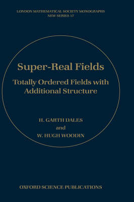 Super-Real Fields: Totally Ordered Fields with Additional Structure - London Mathematical Society Monographs 14 (Hardback)
