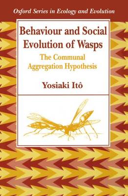 Behaviour and Social Evolution of Wasps: The Communal Aggregation Hypothesis - Oxford Series in Ecology and Evolution (Paperback)