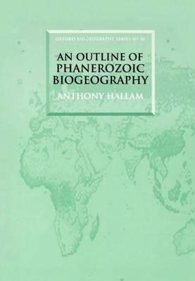 An Outline of Phanerozoic Biogeography - Oxford Biogeography Series 10 (Paperback)