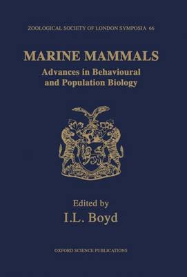 Marine Mammals: Advances in Behavioural and Population Biology: The Proceedings of a Symposium held at The Zoological Society of London on 9th and 10th April 1992 - Symposia of the Zoological Society of London 66 (Hardback)